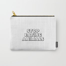 STOP EATING ANIMALS veganism Carry-All Pouch