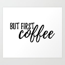 But First, Coffee #society6 Art Print