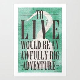 Awfully Big Adventure Art Print