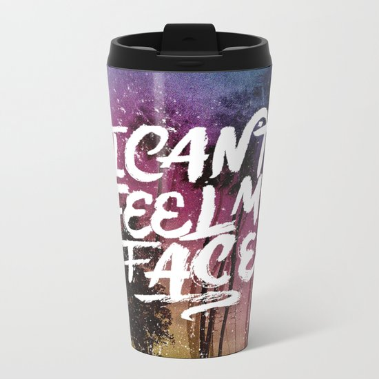 I Can't Feel My Face Metal Travel Mug
