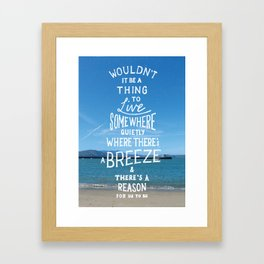 Wouldn't It Be a Thing Framed Art Print