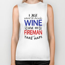 I just want to drink wine love my fireman and take naps Biker Tank