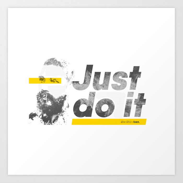 Just do it like Shia does Art Print