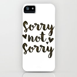 Sorry Not Sorry, black ink 2019 iPhone Case