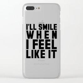 I'LL SMILE WHEN I FEEL LIKE IT Clear iPhone Case