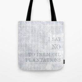 I say no to palm oil plantations Tote Bag