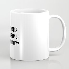 What if I fall? Oh, my darling, what if you fly? Coffee Mug