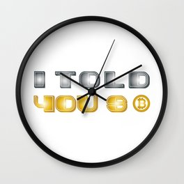I Told You So Bitcoin Funny Bitcoin Owners Wall Clock