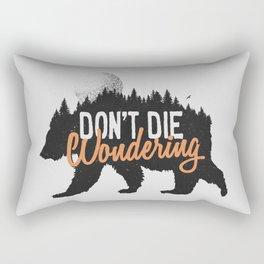 Don't die wondering Rectangular Pillow