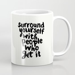 Surround Yourself With People Who Get It motivational typography in black and white home and bedroom Coffee Mug