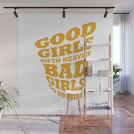 Good girls go to heaven bad girls go to Ibiza Wall Mural