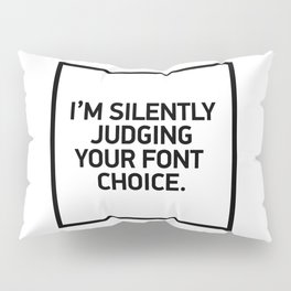 I'm silently judging your font choice. Pillow Sham