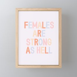 Females Are Strong As Hell Framed Mini Art Print