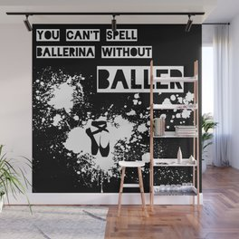 You Can't Spell Ballerina without BALLER Wall Mural