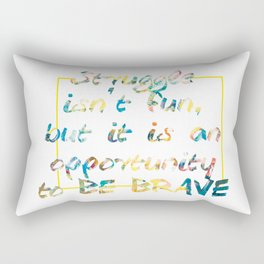 Quote - Struggle isn't fun, but it is an opportunity to be brave Rectangular Pillow