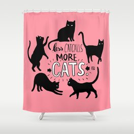 Less Catcalls More CATS. Shower Curtain