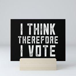 I Think Therefore I Vote (on black version) Mini Art Print