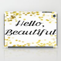 hello beautiful iPad Cases featuring Hello, Beautiful by Alyssa Grau