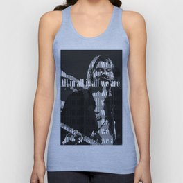 All in all is all we are Unisex Tank Top