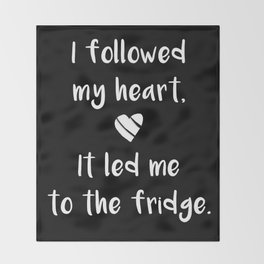 Kitchen quote - I followed my heart, it led me to the fridge. Throw Blanket
