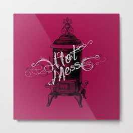 HOT MESS. SorryI'mNotSorry. Metal Print