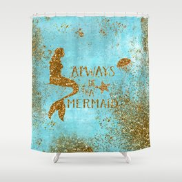 ALWAYS BE A MERMAID-Gold Faux Glitter Mermaid Saying Shower Curtain