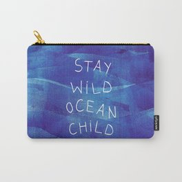 Stay wild, ocean child Carry-All Pouch