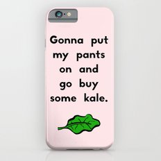 Gonna put my pants on and go buy some kale iPhone 6s Slim Case