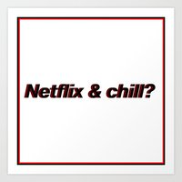 netflix Art Prints featuring Netflix & Chill by Rude Lewd & Crude