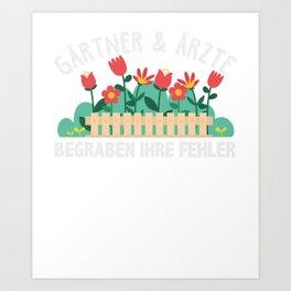 Gardeners and Doctors Bury Their Mistakes Beautiful Gardener Art Print