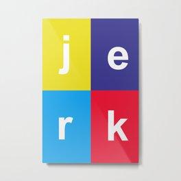 Jerk Metal Print