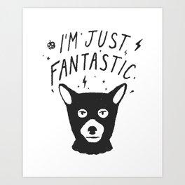 I'm Just Fantastic Art Print