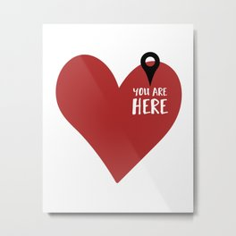 YOU ARE HERE (IN MY HEART) - Love Valentines Day quote Metal Print