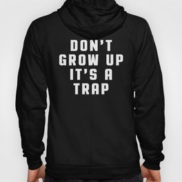 Don't Grow Up Funny Quote Hoody