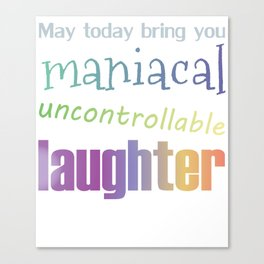 Funny Quirky Laughter Inspirational Well Wishes Canvas Print