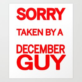 sorry i am already taken by a smart sexy december guy and yes he bought me this shirt Art Print
