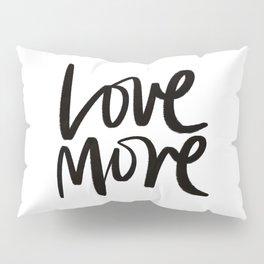 Love More. Pillow Sham