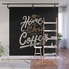 Home is where you coffee is Wall Mural