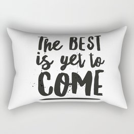 The Best Is Yet To Come Typography Rectangular Pillow