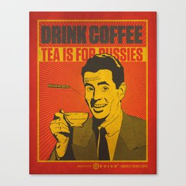 Drink Coffee Not Tea. Canvas Print
