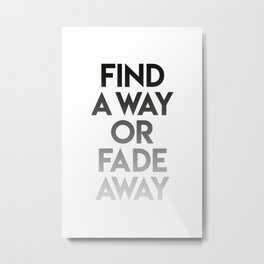 Find a way or fade away Metal Print