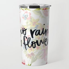 No Rain No Flowers Travel Mug