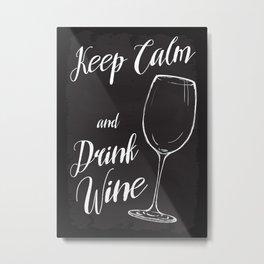 Keep Calm and Drink Wine Metal Print