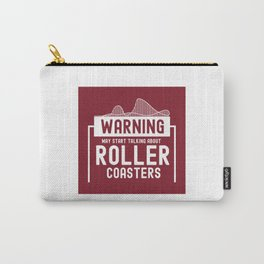 May Start Talking About Roller Coasters II - Adrenaline Junkie Gift Carry-All Pouch