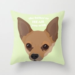 The Better to Hear You With - Chihuahua Ears Throw Pillow