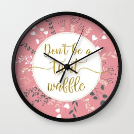 DON'T BE A TWAT WAFFLE - Fancy Gold Sweary Quote Wall Clock