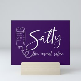 Salty Like Normal Saline - Great For Spoonies and Nurses Mini Art Print