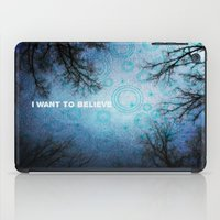 i want to believe iPad Cases featuring I want to believe... by Julia Kovtunyak