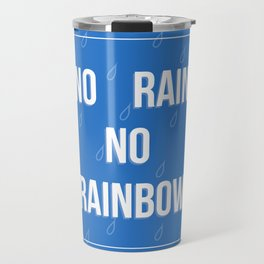 No Rain No Rainbow Travel Mug