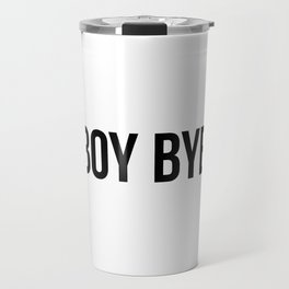 Boy Bye Travel Mug